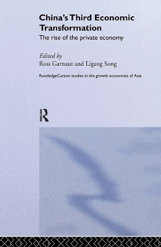 China's Third Economic Transformation: The Rise of the Private Economy - Routledge Studies in the Growth Economies of Asia (Hardback)
