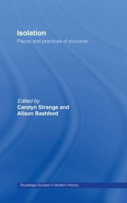 Isolation: Places and Practices of Exclusion - Routledge Studies in Modern History (Hardback)