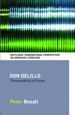 Don DeLillo: The Possibility of Fiction - Routledge Transnational Perspectives on American Literature (Hardback)