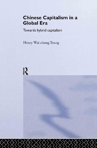 Chinese Capitalism in a Global Era: Towards a Hybrid Capitalism - Routledge Advances in International Political Economy (Hardback)