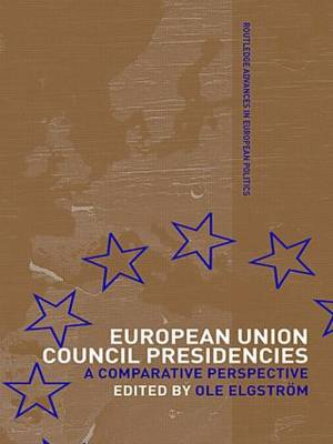 European Union Council Presidencies: A Comparative Analysis - Routledge Advances in European Politics (Hardback)
