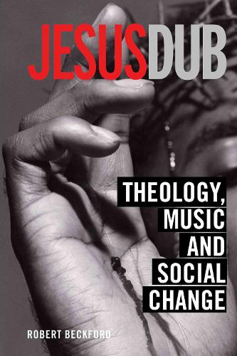 Jesus Dub: Theology, Music and Social Change (Hardback)