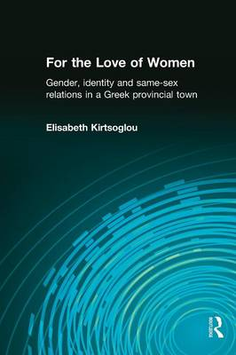 For the Love of Women: Gender, Identity and Same-Sex Relations in a Greek Provincial Town (Paperback)