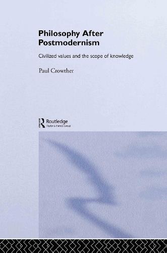 Philosophy After Postmodernism: Civilized Values and the Scope of Knowledge - Routledge Studies in Twentieth-Century Philosophy (Hardback)