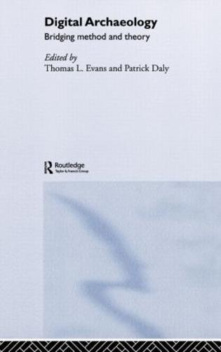 Digital Archaeology: Bridging Method and Theory (Hardback)