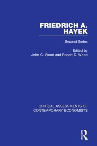 Friedrich A. von Hayek: Critical Assessments of Contemporary Economists, 2nd Series - Critical Assessments of Contemporary Economists (Hardback)