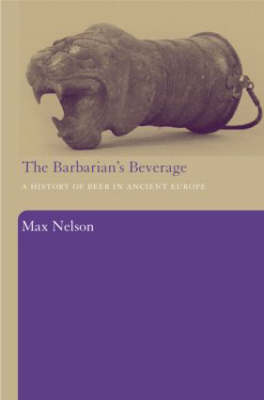 The Barbarian's Beverage: A History of Beer in Ancient Europe (Hardback)
