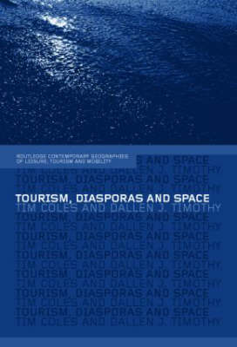 Tourism, Diasporas and Space - Contemporary Geographies of Leisure, Tourism and Mobility (Hardback)