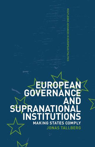 European Governance and Supranational Institutions: Making States Comply - Routledge Advances in European Politics (Hardback)
