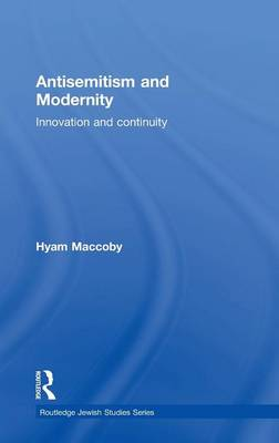 Antisemitism and Modernity: Innovation and Continuity - Routledge Jewish Studies Series (Hardback)