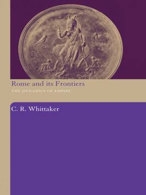 Rome and its Frontiers: The Dynamics of Empire (Hardback)