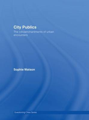 City Publics: The (Dis)enchantments of Urban Encounters - Questioning Cities (Hardback)