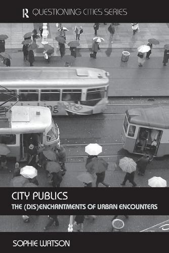 City Publics: The (Dis)enchantments of Urban Encounters - Questioning Cities (Paperback)