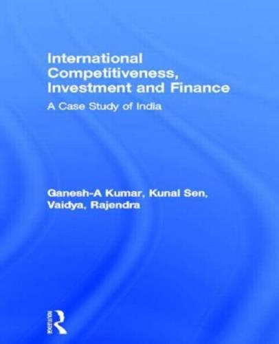 International Competitiveness, Investment and Finance: A Case Study of India - Routledge Studies in Development Economics (Hardback)
