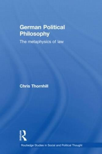 German Political Philosophy: The Metaphysics of Law - Routledge Studies in Social and Political Thought (Hardback)