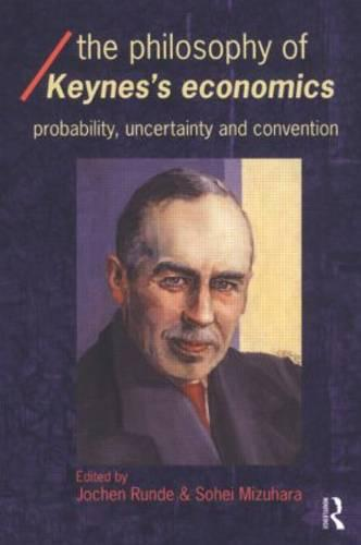 The Philosophy of Keynes' Economics: Probability, Uncertainty and Convention - Economics as Social Theory (Paperback)