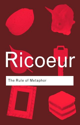 The Rule of Metaphor: The Creation of Meaning in Language - Routledge Classics (Paperback)