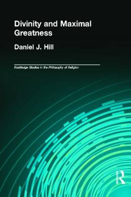 Divinity and Maximal Greatness - Routledge Studies in the Philosophy of Religion (Hardback)