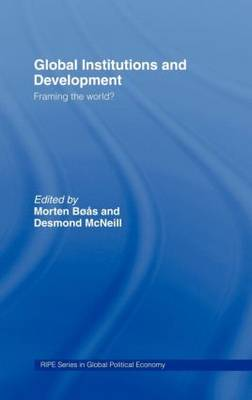 Global Institutions and Development: Framing the World? - RIPE Series in Global Political Economy (Hardback)