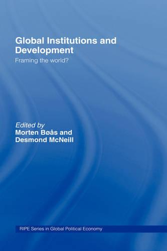 Global Institutions and Development: Framing the World? - RIPE Series in Global Political Economy (Paperback)