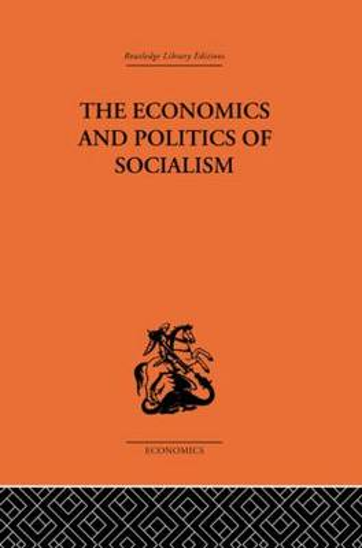 The Economics and Politics of Socialism (Hardback)