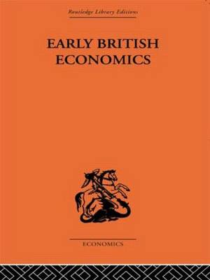 Early British Economics from the XIIIth to the middle of the XVIIIth century (Hardback)