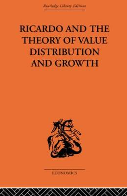 Ricardo and the Theory of Value Distribution and Growth (Hardback)