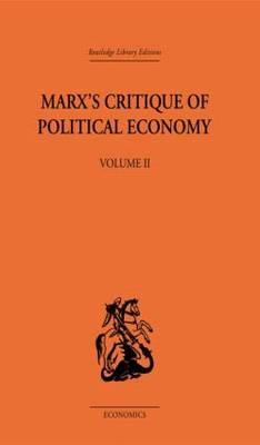 Marx's Critique of Political Economy Volume Two: Intellectual Sources and Evolution (Hardback)