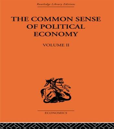 The Commonsense of Political Economy: Volume Two (Hardback)