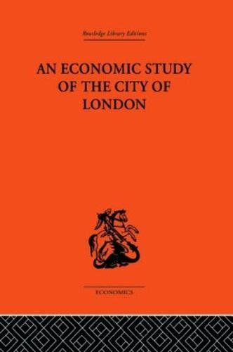 An Economic Study of the City of London (Hardback)