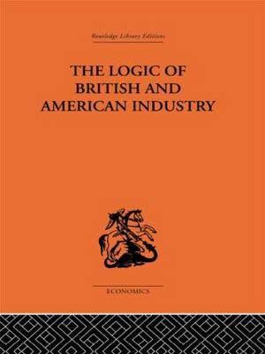 The Logic of British and American Industry (Hardback)