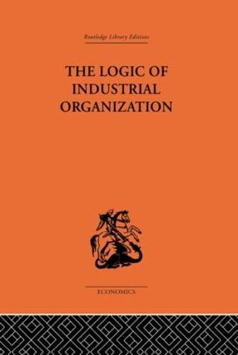 The Logic of Industrial Organization (Hardback)