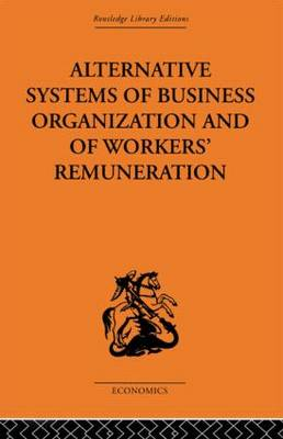 Alternative Systems of Business Organization and of Workers' Renumeration (Hardback)
