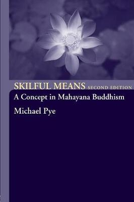 Skilful Means: A Concept in Mahayana Buddhism (Paperback)
