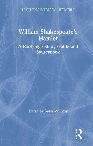 William Shakespeare's Hamlet: A Routledge Study Guide and Sourcebook - Routledge Guides to Literature (Hardback)