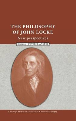 The Philosophy of John Locke: New Perspectives - Routledge Studies in Seventeenth-Century Philosophy (Hardback)