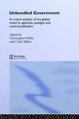 Unbundled Government: A Critical Analysis of the Global Trend to Agencies, Quangos and Contractualisation (Hardback)