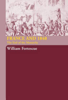 France and 1848: The End of Monarchy (Hardback)