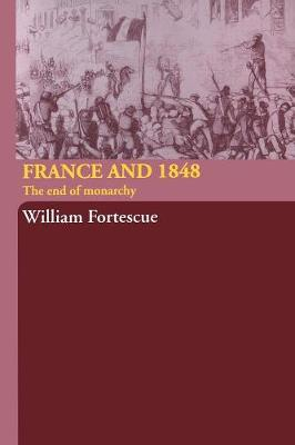 France and 1848: The End of Monarchy (Paperback)