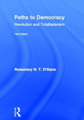 Paths to Democracy: Revolution and Totalitarianism (Hardback)