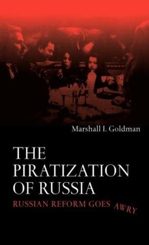 The Piratization of Russia: Russian Reform Goes Awry (Hardback)