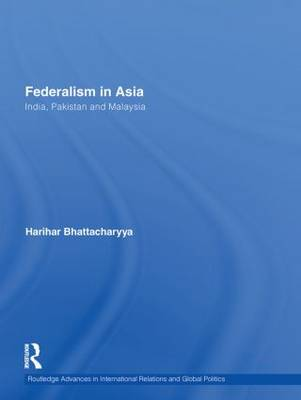 Federalism in Asia: India, Pakistan and Malaysia - Routledge Advances in International Relations and Global Politics (Hardback)