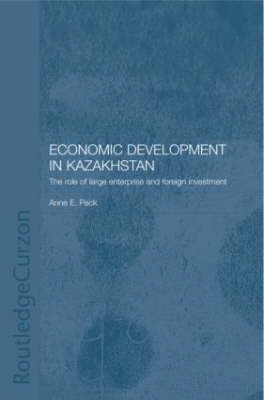 Economic Development in Kazakhstan: The Role of Large Enterprises and Foreign Investment - Central Asia Research Forum, SOAS (Hardback)