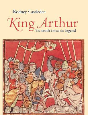 King Arthur: The Truth Behind the Legend (Paperback)