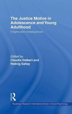 The Justice Motive in Adolescence and Young Adulthood: Origins and Consequences - Routledge Research International Series in Social Psychology (Hardback)
