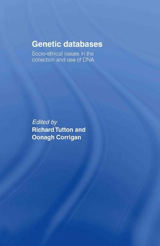 Genetic Databases: Socio-Ethical Issues in the Collection and Use of DNA (Hardback)