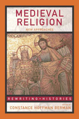 Medieval Religion: New Approaches - Rewriting Histories (Hardback)