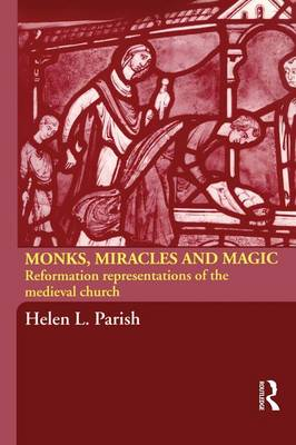 Monks, Miracles and Magic: Reformation Representations of the Medieval Church (Paperback)