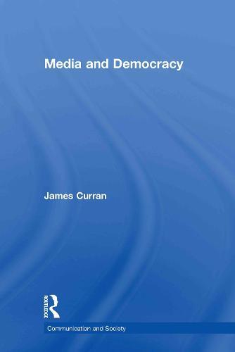 Media and Democracy - Communication and Society (Hardback)