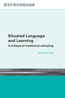 Situated Language and Learning: A Critique of Traditional Schooling - Literacies (Paperback)